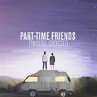 Part-Time Friends – Fingers Crossed (Deluxe)