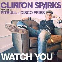 Clinton Sparks – Watch You ( feat. Pitbull & Disco Fries) [Radio Edit]