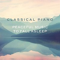 Various  Artists – Classical Piano - Peaceful music to fall asleep