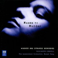 Elizabeth Connell, Queensland Symphony Orchestra, Muhai Tang – Muses To Murder: Wagner And Strauss Heroines