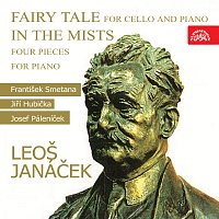 František Smetana, Jiří Hubička, Josef Páleníček – Janáček: Pohádka pro violoncello a klavír, V mlhách, Čtyři skladby pro klavír