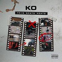 KO – This Sh#ts Ments