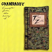 Grandaddy – Excerpts From The Diary Of Todd Zilla
