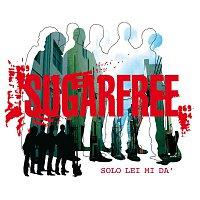 Sugarfree – Solo lei mi da