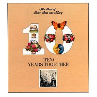 Peter, Paul, Mary – The Best Of Peter, Paul And Mary: Ten Years Together