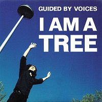 Guided By Voices – I Am A Tree