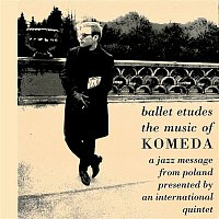 Krzysztof Komeda – Ballet Etudes - The Music Of Komeda: A Jazz Message From Poland Presented By An International Quintet