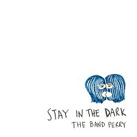 The Band Perry – Stay In The Dark