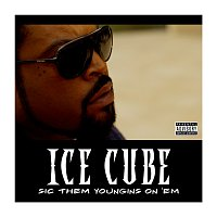 Ice Cube – Sic Them Youngins On 'Em