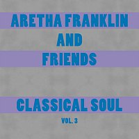Aretha Franklin, Friends – Classical Soul Vol. 3