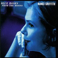 Nanci Griffith – Blue Roses From The Moons