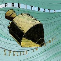 Fruit Bats – Spelled In Bones