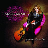 Claire Lynch – Whatcha Gonna Do