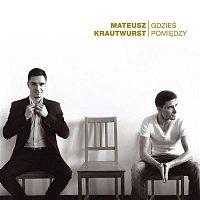 Mateusz Krautwurst – Gdzies Pomiedzy