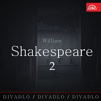 Různí interpreti – Divadlo, divadlo, divadlo / William Shakespeare 2.