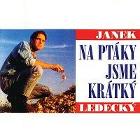 Janek Ledecký – Na ptáky jsme krátký
