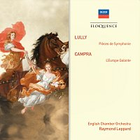 English Chamber Orchestra, Raymond Leppard – Lully: Pieces de Symphonie; Campra: L'Europe Galante