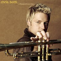Chris Botti – A Thousand Kisses Deep