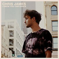 Chris James – I Know You Can Dance