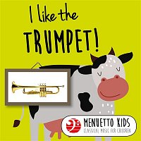 Various Artists.. – I Like the Trumpet! (Menuetto Kids: Classical Music for Children)