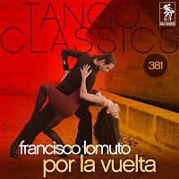 Francisco Lomuto – Tango Classics 381: Por la Vuelta (Historical Recordings)