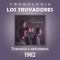 Los Trovadores – Los Trovadores Cronología - Todavía Cantamos (1982)