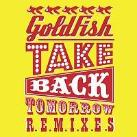 Goldfish – Take Back Tomorrow (Remixes)
