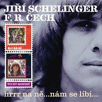Jiří Schelinger, F. R. Čech – Hrrr na ně...nám se líbí...