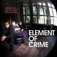 Element Of Crime – Immer da wo du bist bin ich nie