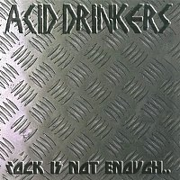 Acid Drinkers – Rock Is Not Enough