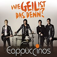 Die Cappuccinos – Wie geil ist das denn