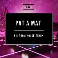 Juwe – Pat A Mat (Big Room House Remix)