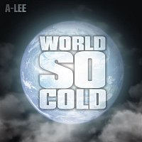 A-Lee – World So Cold