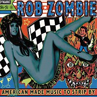Rob Zombie – American Made Music To Strip By