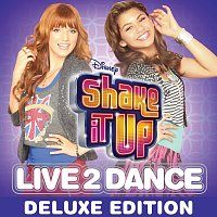 Cast of Shake It Up: Live 2 Dance – Shake It Up: Live 2 Dance [Deluxe Edition]