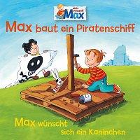 Max – 07: Max baut ein Piratenschiff / Max wunscht sich ein Kaninchen