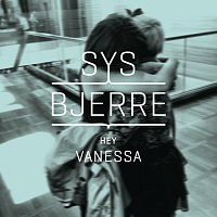 Sys Bjerre – Hey Vanessa