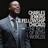 Charles Jenkins & Fellowship Chicago – The Best Of Both Worlds