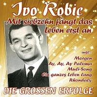 Ivo Robić – Mit siebzehn fangt das Leben erst an - Die groszen Erfolge