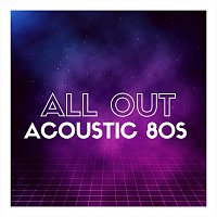 Různí interpreti – All Out Acoustic 80s