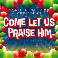 North Point Kids, Casey Darnell – Come Let Us Praise Him