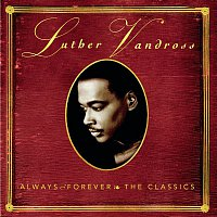 Luther Vandross – ALWAYS & FOREVER - THE CLASSICS