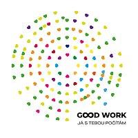 Good Work – Já s tebou počítám