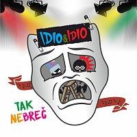 IDIO&IDIO – Tak nebreč