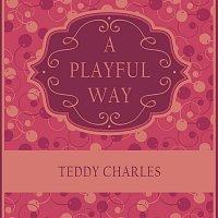 Teddy Charles – A Playful Way