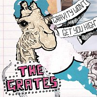 The Grates – Gravity Won't Get You High