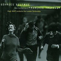 London Sinfonietta, Hugh Wolff – Georges Delerue: Music from the Films of Francois Truffaut