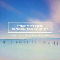 Chris Snelling, Amy Mary Collins, Jonathan Sarlat, Max Arnald, Nils Hahn – Totally Relaxing Classical Music Playlist: 14 Beautifully Chilled Classical Pieces