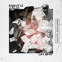 Eight O, Alo – Uh Shit