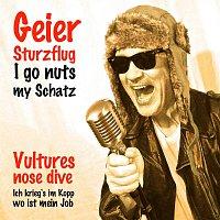 Geier Sturzflug – I go nuts my Schatz
